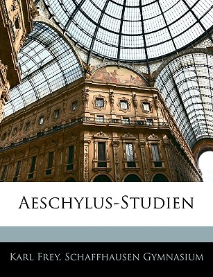 Aeschylus-Studien - Frey, Karl