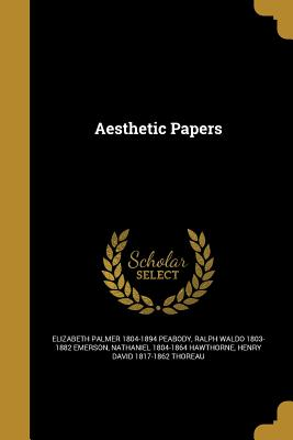 Aesthetic Papers - Peabody, Elizabeth Palmer 1804-1894, and Emerson, Ralph Waldo 1803-1882, and Hawthorne, Nathaniel