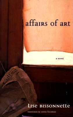 Affairs of Art - Bissonnette, Lise, and Fischman, Sheila, PH D (Translated by)