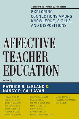 Affective Teacher Education: Exploring Connections Among Knowledge, Skills, and Dispositions - LeBlanc, Patrice R (Editor), and Gallavan, Nancy P (Editor), and Tassell, Frances S (Foreword by)