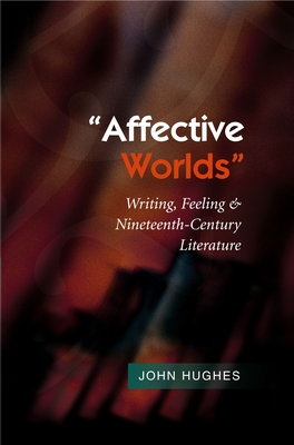 """affective Worlds"": Writing, Feeling and Nineteenth-Century Literature - Hughes, John"