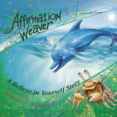 Affirmation Weaver: A Children's Bedtime Story Introducing Techniques to Increase Confidence, and Self-Esteem - Lite, Lori