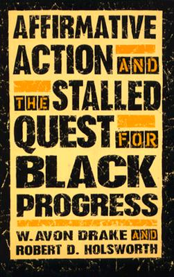 Affirmative Action and the Stalled Quest for Black Progress - Drake, W Avon