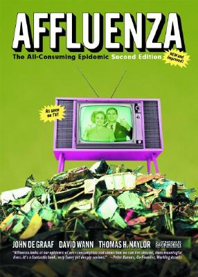 Affluenza: The All-Consuming Epidemic - de Graaf, John, and Wann, David, and Naylor, Thomas H