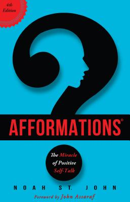 Afformations(r): The Miracle of Positive Self-Talk - St John, Noah, and Assaraf, John (Foreword by)