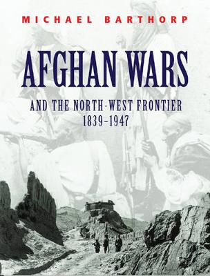 Afghan Wars: And the North-West Frontier 1839-1947 - Barthorp, Michael