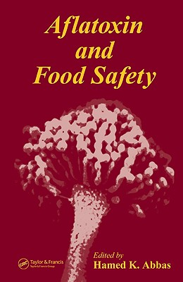 Aflatoxin and Food Safety - Abbas, Hamed K (Editor)