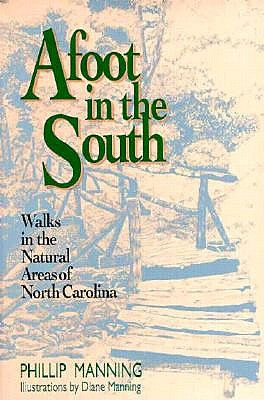 Afoot in the South: Walks in the Natural Areas of North Corolina - Manning, Phillip