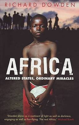 Africa: Altered States, Ordinary Miracles - Dowden, Richard