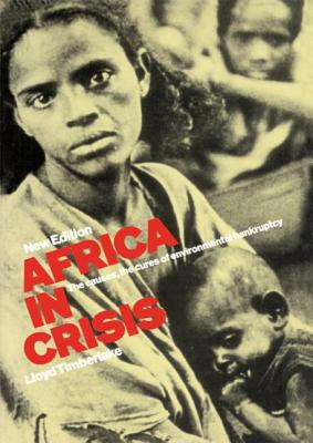 Africa in Crisis: The Causes and Cures of Environmental Bankruptcy - Timberlake, Lloyd (Editor), and Tinker, Jon