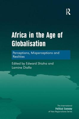 Africa in the Age of Globalisation: Perceptions, Misperceptions and Realities - Shizha, Edward, and Diallo, Lamine