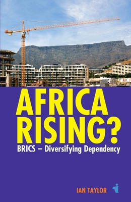 Africa Rising?: Brics - Diversifying Dependency - Taylor, Ian, M.B