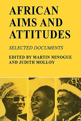 African Aims and Attitudes: Selected Documents - Minogue, Martin