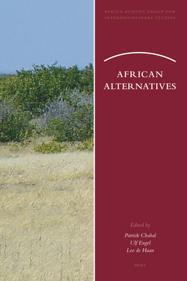African Alternatives - Chabal, Patrick, Professor (Editor), and Engel, Ulf (Editor), and de Haan, Leo (Editor)