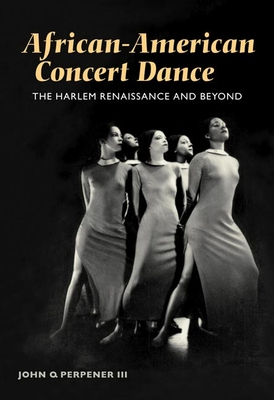 African-American Concert Dance: The Harlem Renaissance and Beyond - Perpener, John