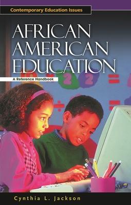 African American Education: A Reference Handbook - Jackson, Cynthia L