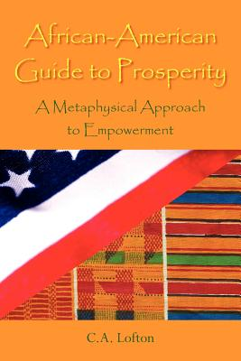 African-American Guide to Prosperity: A Metaphysical Approach to Empowerment - Lofton, C a