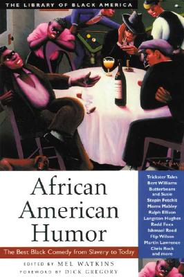 African American Humor: The Best Black Comedy from Slavery to Today - Watkins, Mel (Editor)