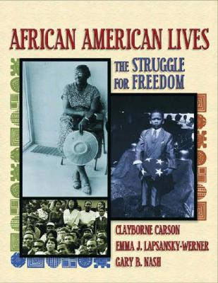 African American Lives: The Struggle for Freedom, Combined Volume - Carson, Clayborne, Ph.D., and Lapsansky-Werner, Emma J, and Nash, Gary B