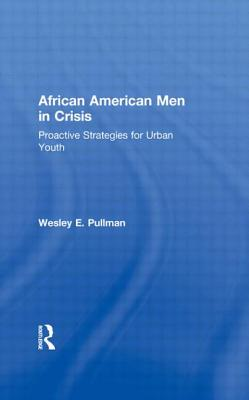 African American Men in Crisis: Proactive Strategies for Urban Youth - Pullman, Wesley E
