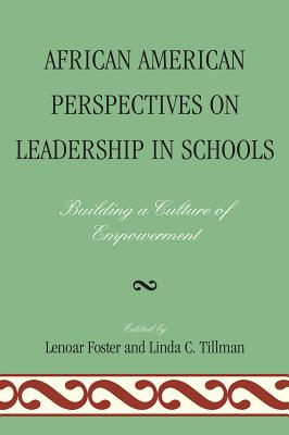African American Perspectives on Leadership in Schools: Building a Culture of Empowerment - Foster, Lenoar (Editor), and Tillman, Linda C (Editor)