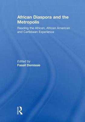 African Diaspora and the Metropolis: Reading the African, African American and Caribbean Experience - Demissie, Fassil, Dr. (Editor)