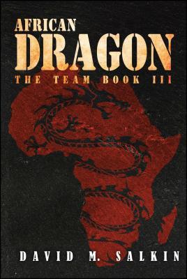 African Dragon: The Team Book Three - Salkin, David M