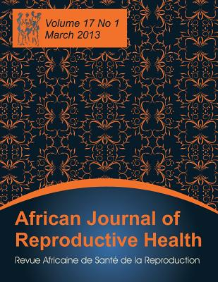 African Journal of Reproductive Health: Vol.17, No.1, March 2013 - Okonofua, Friday (Editor)