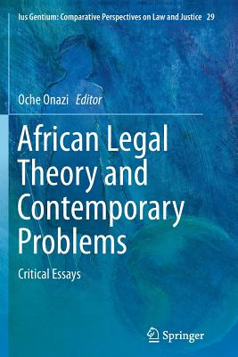African Legal Theory and Contemporary Problems: Critical Essays - Onazi, Oche (Editor)