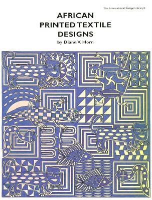 African Printed Textile Design - Horn, Diane V