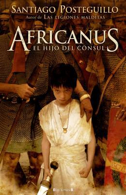 Africanus: El Hijo del Consul - Posteguillo, Santiago