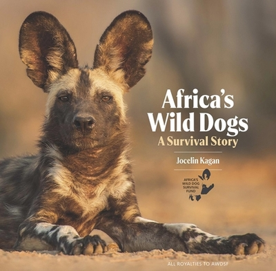 Africa's Wild Dogs: A survival story - Kagan, Jocelin
