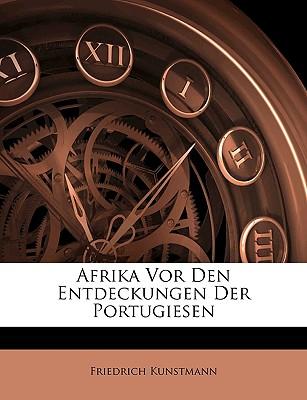 Afrika VOR Den Entdeckungen Der Portugiesen. - Kunstmann, Friedrich