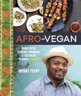Afro-Vegan: Farm-Fresh African, Caribbean, and Southern Flavors Remixed - Terry, Bryant