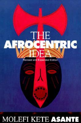 Afrocentric Idea Revised - Asante, Molefi, Ph.D.