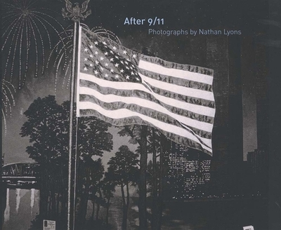 After 9/11: Photographs by Nathan Lyons - Lyons, Nathan, and Reynolds, Jock (Contributions by), and Benson, Richard (Contributions by)