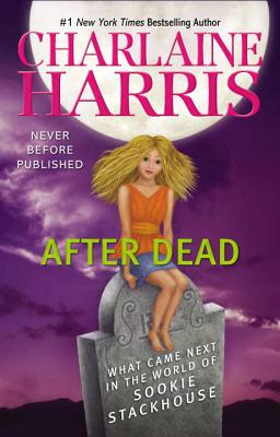After Dead: What Came Next in the World of Sookie Stackhouse - Harris, Charlaine
