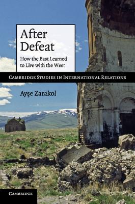 After Defeat: How the East Learned to Live with the West - Zarakol, Ayse
