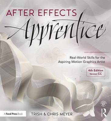 After Effects Apprentice: Real-World Skills for the Aspiring Motion Graphics Artist - Meyer, Chris, and Meyer, Trish