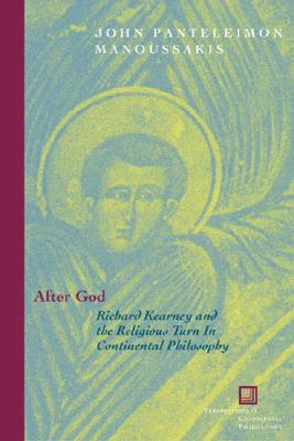 After God: Richard Kearney and the Religious Turn in Continental Philosophy - Manoussakis, John Panteleimon
