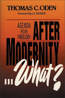 After Modernity What?: Agenda for Theology - Oden, Thomas C, Dr.