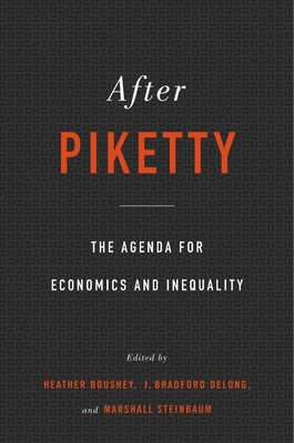 After Piketty: The Agenda for Economics and Inequality - Boushey, Heather (Editor), and DeLong, J Bradford, Professor (Editor), and Steinbaum, Marshall (Editor)