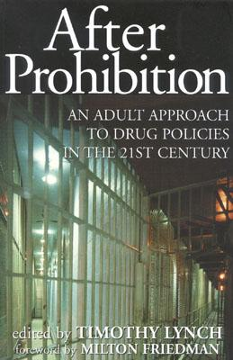 After Prohibition: An Adult Approach to Drug Policies in the 21st Century - Lynch, Timothy (Editor)