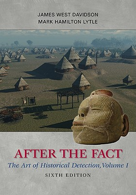 After the Fact: The Art of Historical Detection, Volume I - Davidson, James West, and Lytle, Mark H