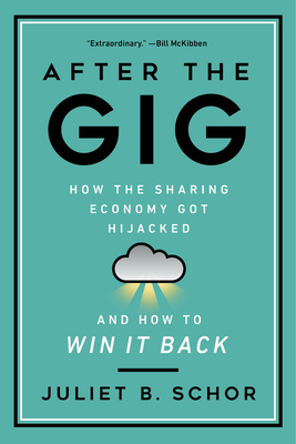 After the Gig: How the Sharing Economy Got Hijacked and How to Win It Back - Schor, Juliet