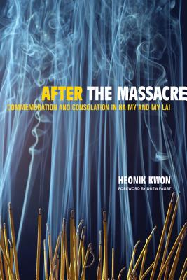 After the Massacre: Commemoration and Consolation in Ha My and My Lai - Kwon, Heonik