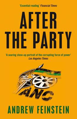 After the Party: Corruption, the ANC and South Africa's Uncertain Future - Feinstein, Andrew