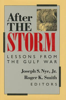 After the Storm: Lessons from the Gulf War - Nye, Joseph S, Jr. (Editor)