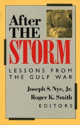 After the Storm: Lessons from the Gulf War - Nye, Joseph S, Jr. (Editor), and Smith, Roger K (Editor)