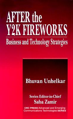 After the Y2K Fireworks: Business and Technology Strategies - Unhelkar, Bhuvan